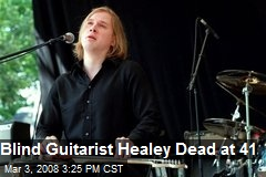 Blind Guitarist Healey Dead at 41