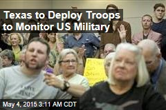 Texas to Deploy Troops to Monitor US Military
