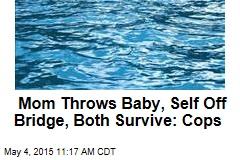 Mom Throws Baby, Self Off Bridge, Both Survive: Cops