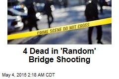 4 Dead in 'Random' Bridge Shooting
