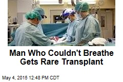 Man Who Couldn't Breathe Gets Rare Transplant