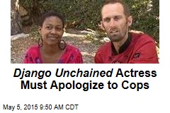 Django Unchained Actress Must Apologize to Cops