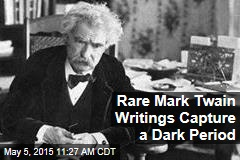 Rare Mark Twain Writings Capture a 'Special', Yet Dark Period