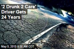 '2 Drunk 2 Care' Driver Gets 24 Years