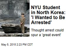 NYU Student in North Korea: I 'Wanted to Be Arrested'