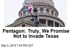 Pentagon: Truly, We Promise Not to Invade Texas