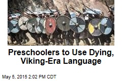 Preschoolers to Use Dying, Viking-Era Language