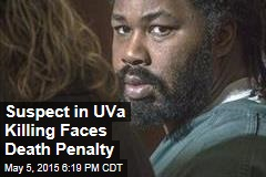 Suspect in UVa Killing Faces Death Penalty