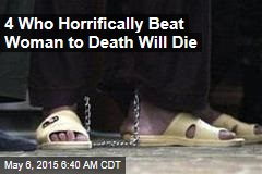 4 Who Horrifically Beat Woman to Death Will Die