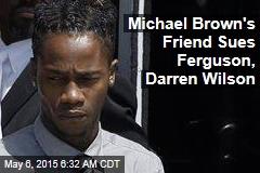Michael Brown's Friend Sues Ferguson, Darren Wilson