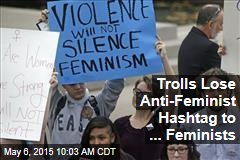 Trolls Lose Anti-Feminist Hashtag to ... Feminists