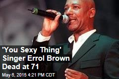 'You Sexy Thing' Singer Errol Brown Dead at 71