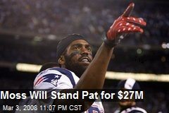 Moss Will Stand Pat for $27M