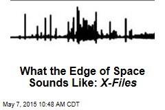 What the Edge of Space Sounds Like: X-Files