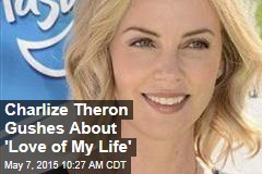 Charlize Theron Gushes About 'Love of My Life'