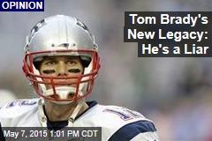 Tom Brady's New Legacy: He's a Liar