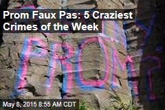 Prom Faux Pas: 5 Craziest Crimes of the Week