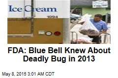 FDA: Blue Bell Knew About Deadly Bug in 2013