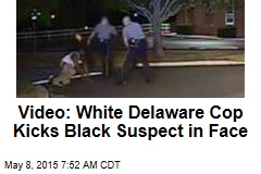 Video: White Delaware Cop Kicks Black Suspect in Face