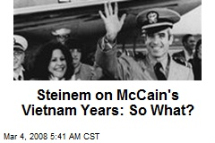 Steinem on McCain's Vietnam Years: So What?