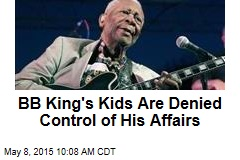 BB King's Kids Are Denied Control of His Affairs