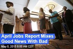 April Jobs Report Mixes Good News With Bad