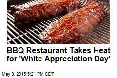 BBQ Restaurant Takes Heat for 'White Appreciation Day'