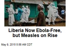 Liberia Now Ebola-Free, but Measles on Rise
