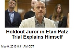 Holdout Juror in Etan Patz Trial Explains Himself