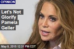 Let's Not Glorify Pamela Geller