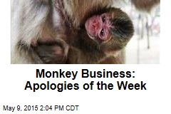 Monkey Business: Apologies of the Week
