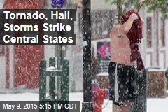 Tornado, Hail, Storms Strike Central States