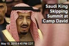 Saudi King Skipping Summit at Camp David