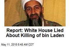 Report: White House Lied About Killing of bin Laden