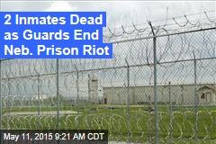 2 Inmates Dead as Guards End Neb. Prison Riot