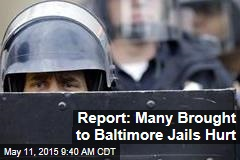 Report: Many Brought to Baltimore Jails Hurt