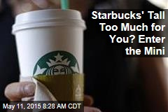 Starbucks' Tall Too Much for You? Enter the Mini