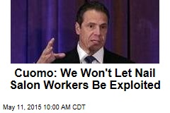 Cuomo: We Won't Let Nail Salon Workers Be Exploited