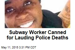 Subway Worker Canned for Lauding Police Deaths