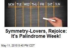Symmetry-Lovers, Rejoice: It's Palindrome Week!