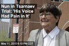 Nun in Tsarnaev Trial: 'His Voice Had Pain in It'