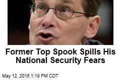 Former Top Spook Spills His National Security Fears