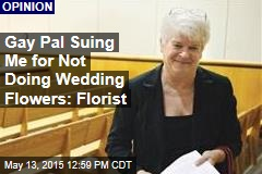 Gay Pal Suing Me for Not Doing Wedding Flowers: Florist