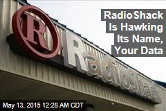 RadioShack Name, Customer Data for Sale