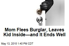 Mom Flees Burglar, Leaves Kid Inside—and It Ends Well