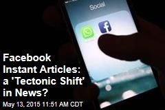 Facebook Instant Articles: a 'Tectonic Shift' in News?