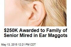 $250K Awarded to Family of Senior Mired in Ear Maggots
