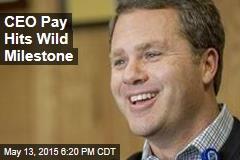 CEO Pay Hits Wild Milestone