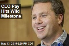 CEO Pay Hits Wild Milestone
