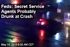 Feds: Secret Service Agents Probably Drunk at Crash
